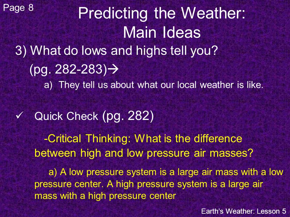 3) What do lows and highs tell you? (pg. 282-283) a)They tell us about what our local weather is like. Quick Check (pg. 282) -Critical Thinking: What
