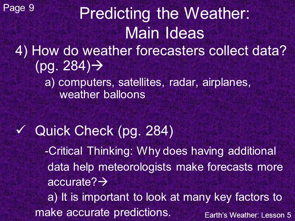 4) How do weather forecasters collect data? (pg. 284) a) computers, satellites, radar, airplanes, weather balloons Quick Check (pg. 284) -Critical Thi