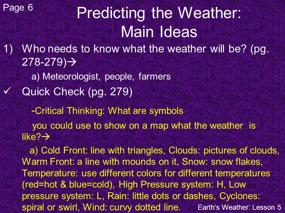 Predicting the Weather: Main Ideas 1)Who needs to know what the weather will be? (pg. 278-279) a) Meteorologist, people, farmers Quick Check (pg. 279)