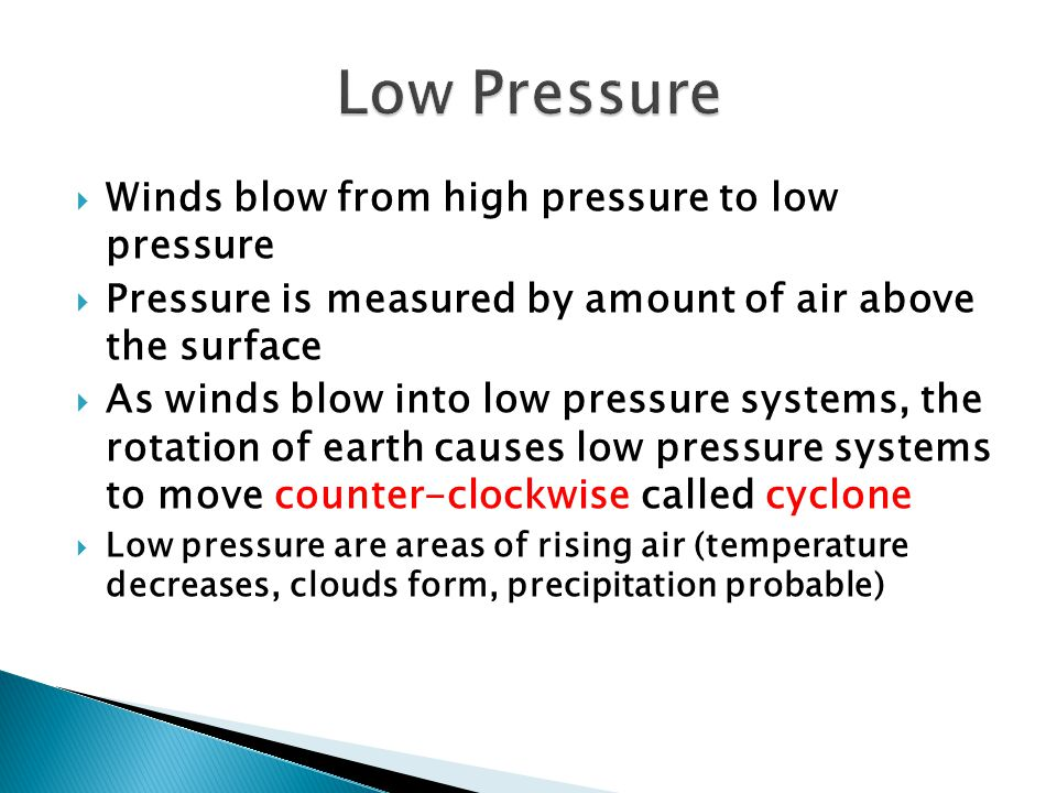 Winds blow from high pressure to low pressure Pressure is measured by amount of air above the surface As winds blow into low pressure systems, the rot