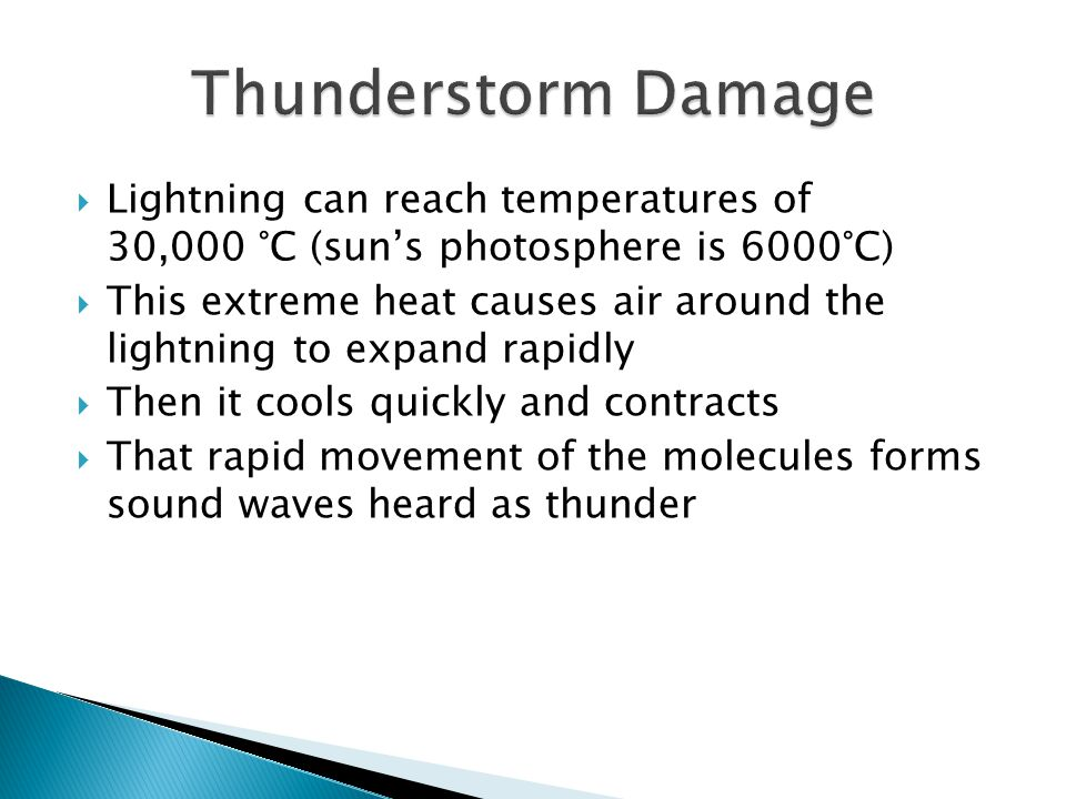 Lightning can reach temperatures of 30,000 °C (suns photosphere is 6000°C) This extreme heat causes air around the lightning to expand rapidly Then it