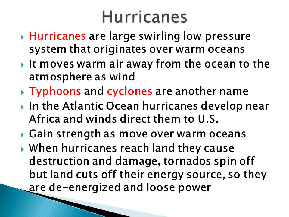 Hurricanes are large swirling low pressure system that originates over warm oceans It moves warm air away from the ocean to the atmosphere as wind Typ