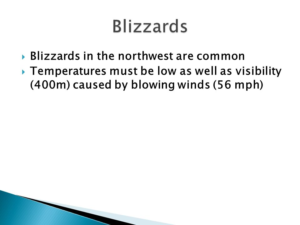 Blizzards in the northwest are common Temperatures must be low as well as visibility (400m) caused by blowing winds (56 mph)