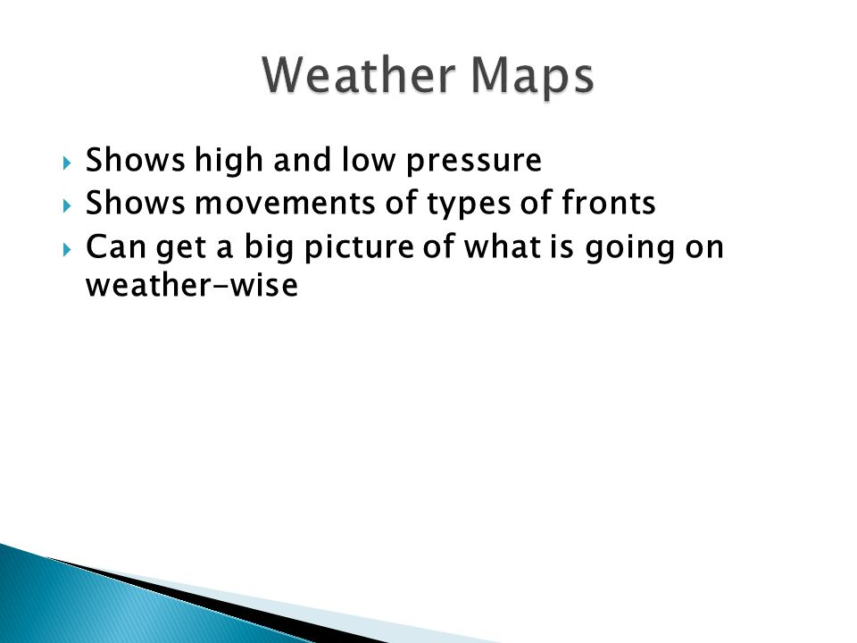 Shows high and low pressure Shows movements of types of fronts Can get a big picture of what is going on weather-wise