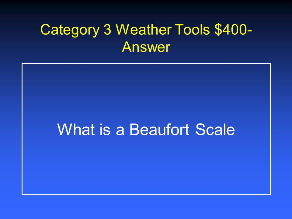 Category 3 Weather Tools $200- Answer What is a Thermometer