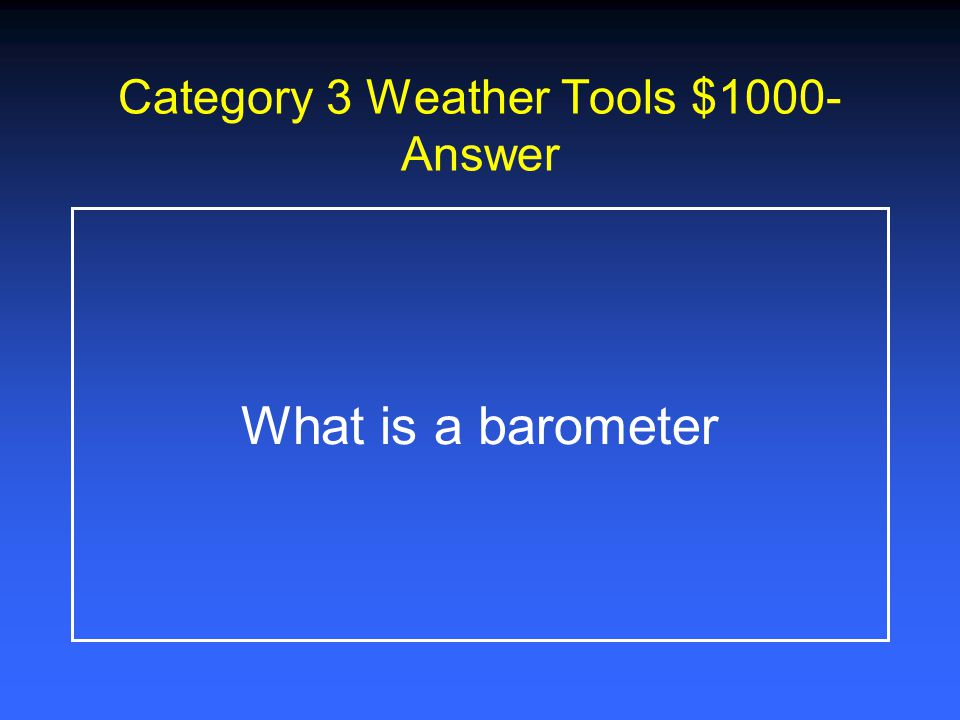 Category 3 Weather Tools $800- Answer What are your eyes and ears.