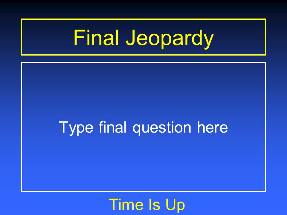 Final Jeopardy You have 15 seconds to consult… Type final question here