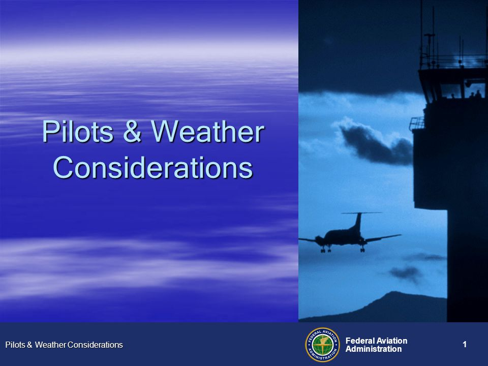 Pilots & Weather Considerations Federal Aviation Administration 1