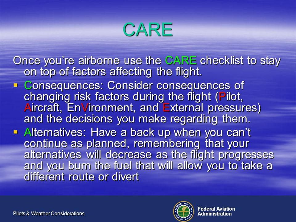 Federal Aviation Administration Pilots & Weather Considerations CARE Once youre airborne use the CARE checklist to stay on top of factors affecting the flight.