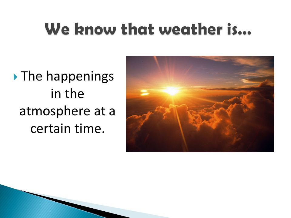 Weather can affect every aspect of life. The movement of air in the atmosphere greatly affect temperatures, how much precipitation we receive, and whe