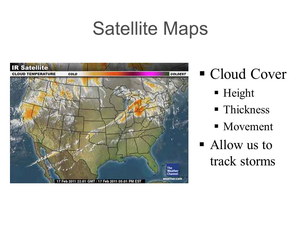 Satellite Maps Cloud Cover Height Thickness Movement Allow us to track storms