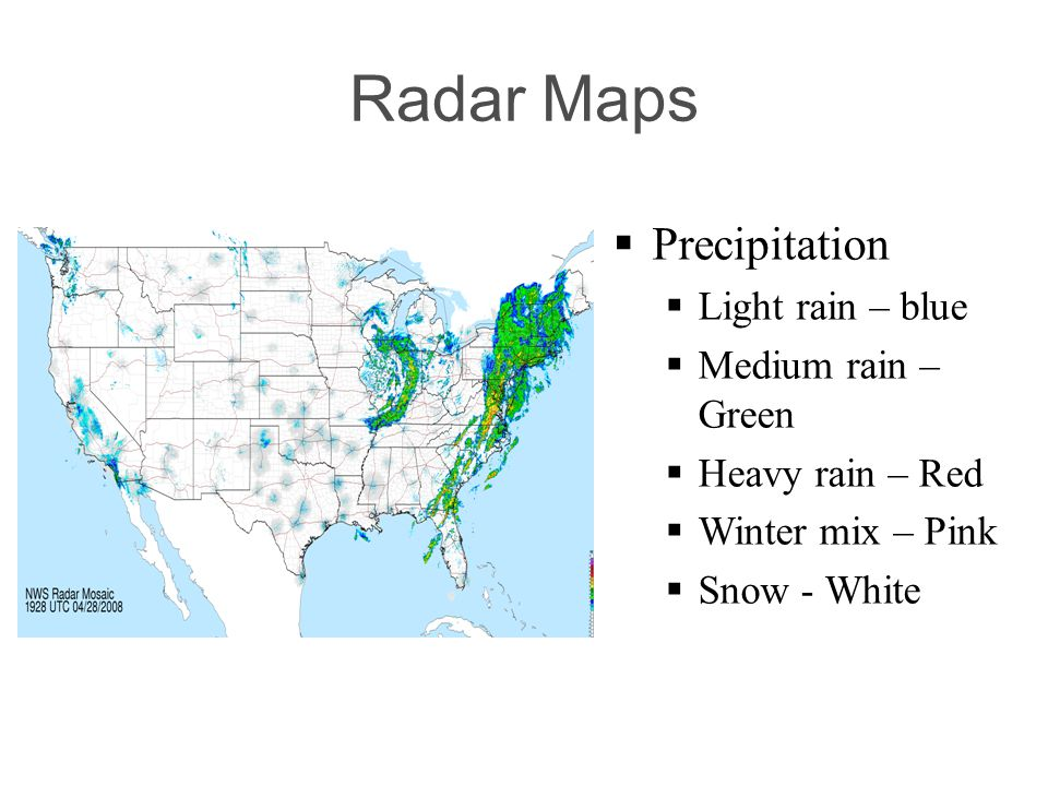 Radar Maps Precipitation Light rain – blue Medium rain – Green Heavy rain – Red Winter mix – Pink Snow - White
