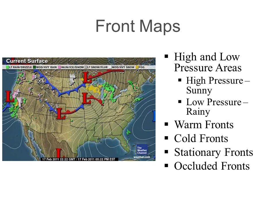 Front Maps High and Low Pressure Areas High Pressure – Sunny Low Pressure – Rainy Warm Fronts Cold Fronts Stationary Fronts Occluded Fronts