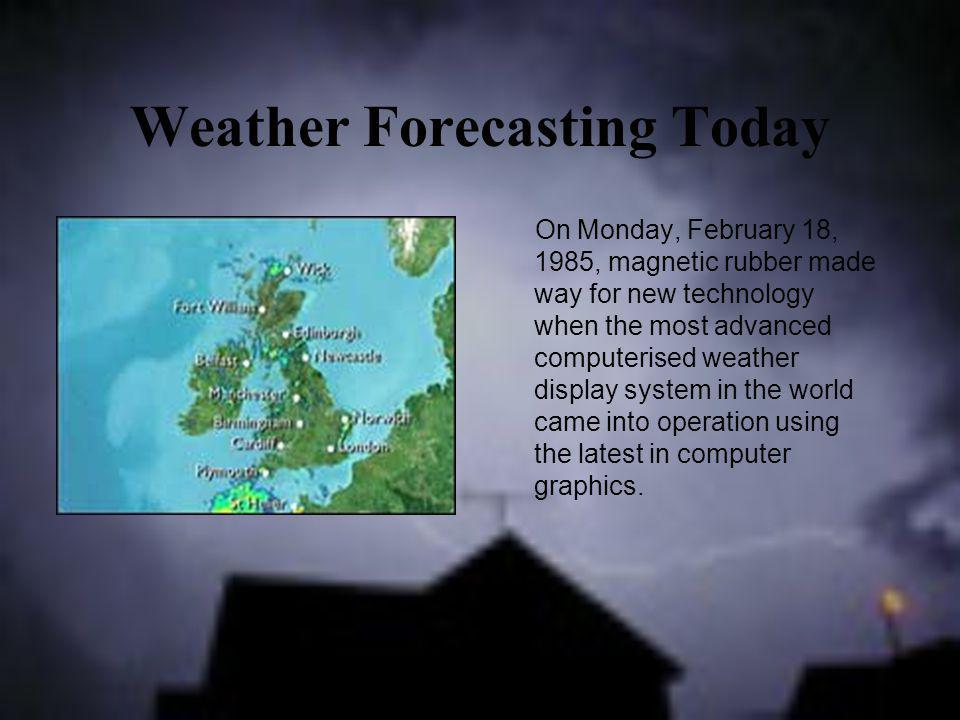 Weather Forecasting Today On Monday, February 18, 1985, magnetic rubber made way for new technology when the most advanced computerised weather displa