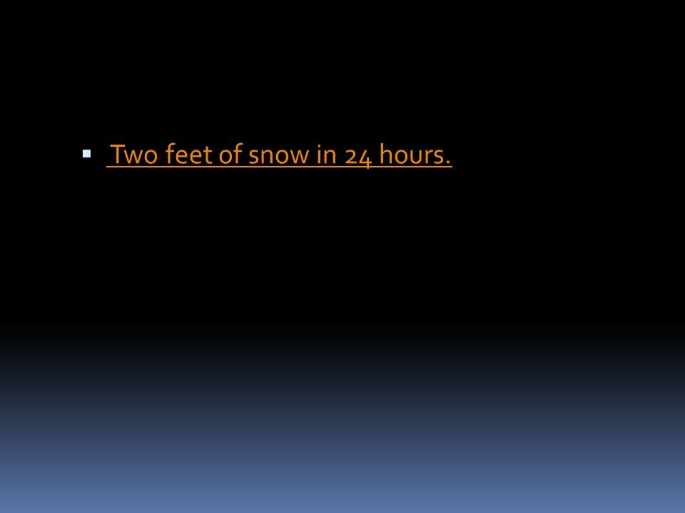 Two feet of snow in 24 hours.