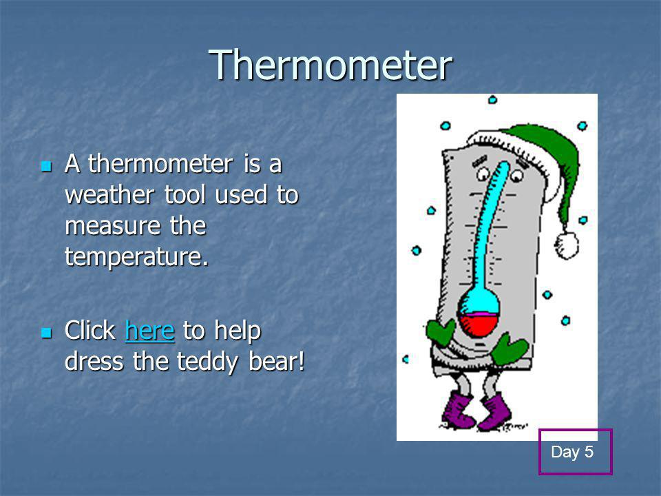 Weather Predictors What are some weather tools and how do we use them? Click here to see how we measure the weather! here Thermometer Thermometer Wind