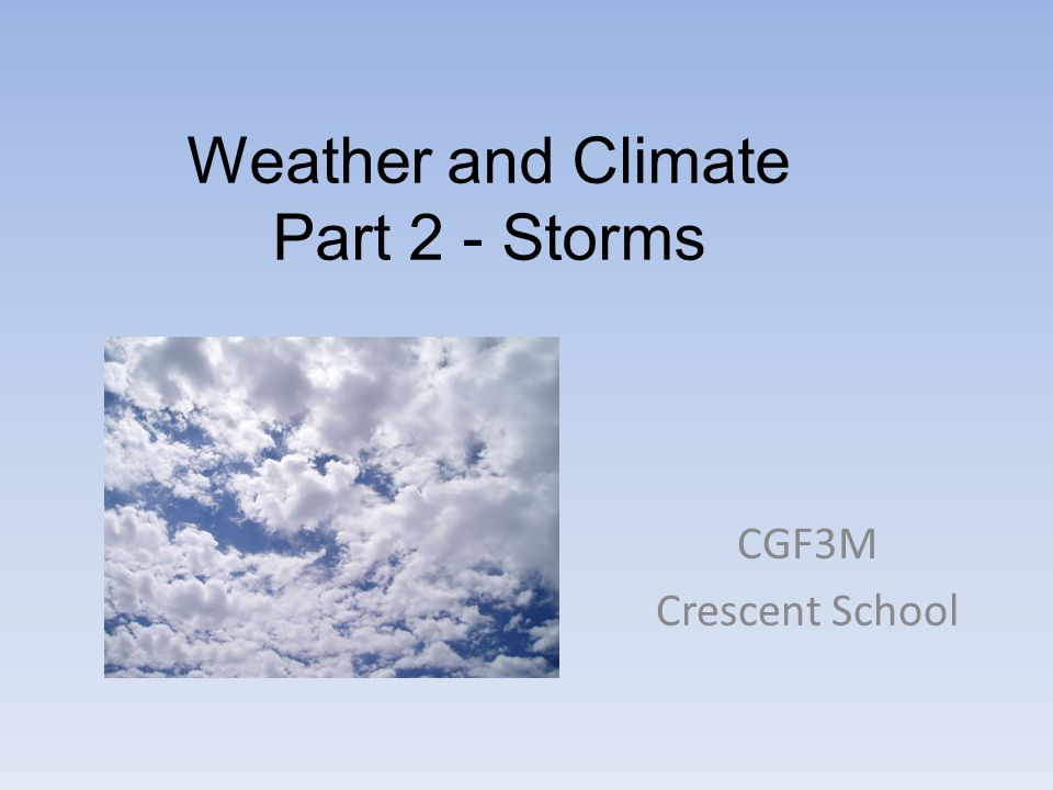 Weather and Climate Part 2 - Storms CGF3M Crescent School
