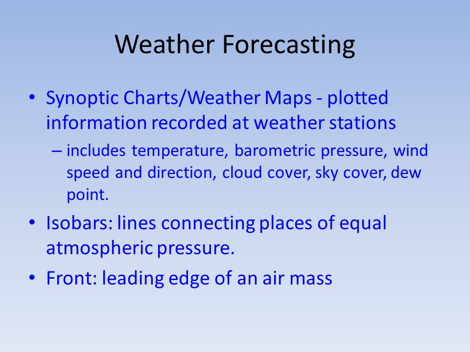 Weather Forecasting Synoptic Charts/Weather Maps - plotted information recorded at weather stations – includes temperature, barometric pressure, wind