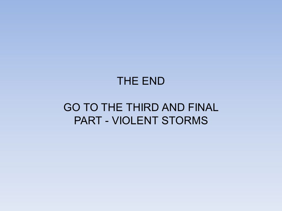 THE END GO TO THE THIRD AND FINAL PART - VIOLENT STORMS