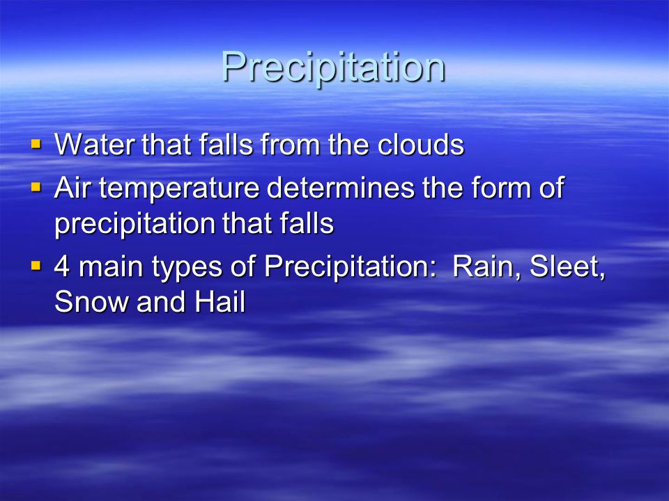 Precipitation Water that falls from the clouds Water that falls from the clouds Air temperature determines the form of precipitation that falls Air te