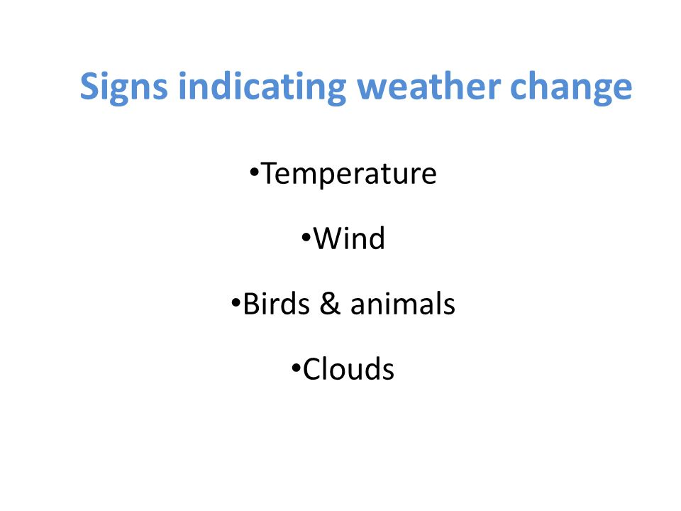Signs indicating weather change Temperature Wind Birds & animals Clouds