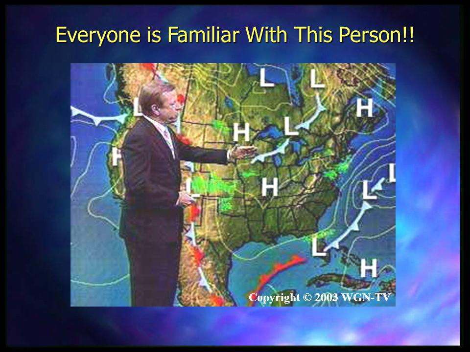 Copyright © 2003 WGN-TV Computer Models are the Primary Source of Information for All Weather Forecasts