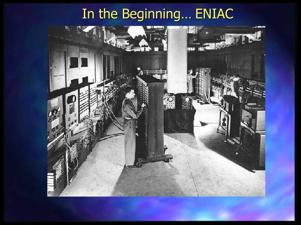 In the Beginning… ENIAC
