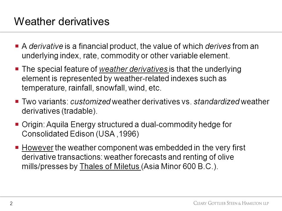A derivative is a financial product, the value of which derives from an underlying index, rate, commodity or other variable element.