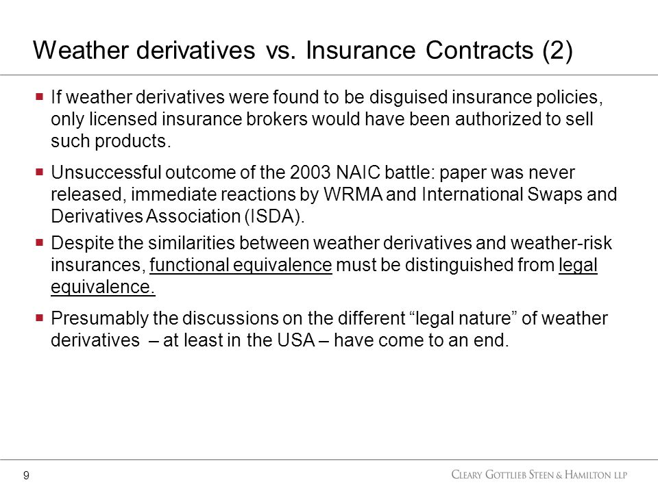 If weather derivatives were found to be disguised insurance policies, only licensed insurance brokers would have been authorized to sell such products.