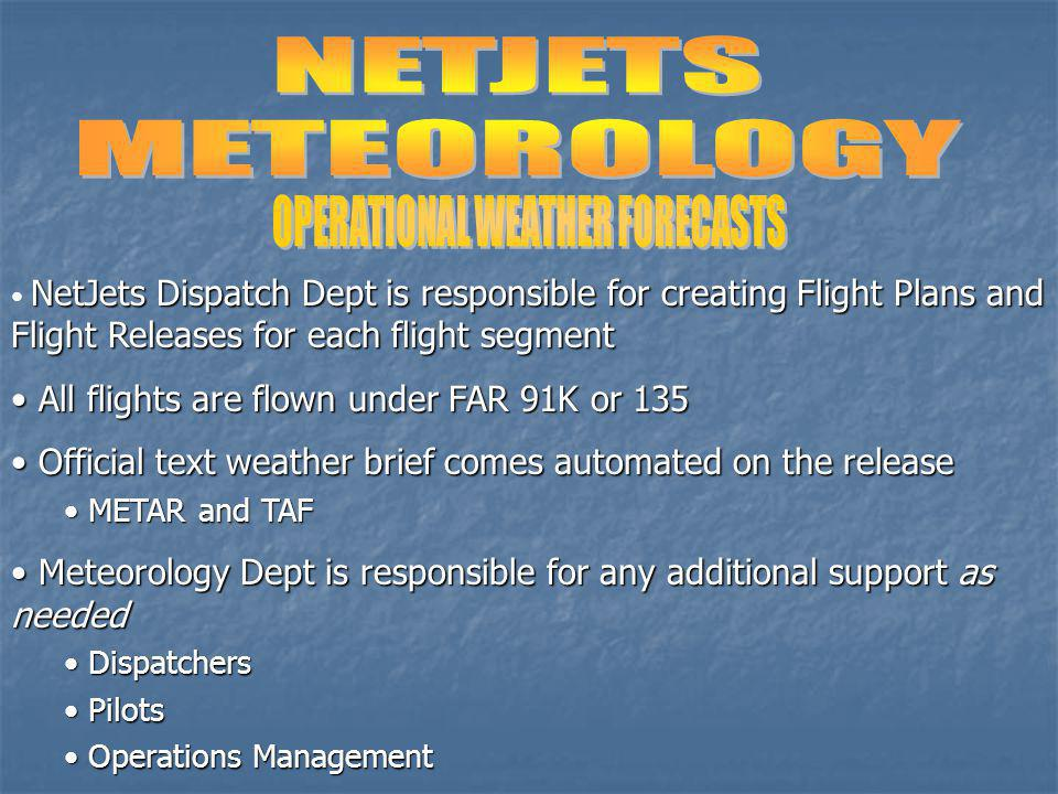 NetJets Dispatch Dept is responsible for creating Flight Plans and Flight Releases for each flight segment All flights are flown under FAR 91K or 135