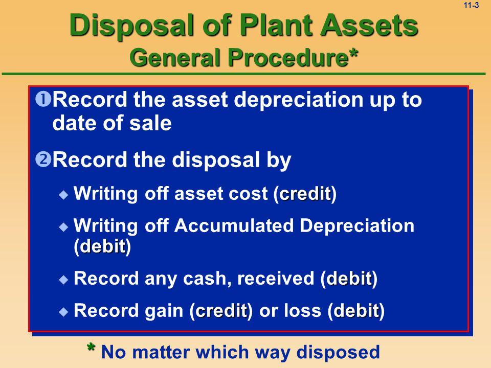 11-2 Disposal of Plant Assets Plant assets (except land) eventually become inadequate or obsolete and must be sold, retired (junked) or exchanged for new assets.