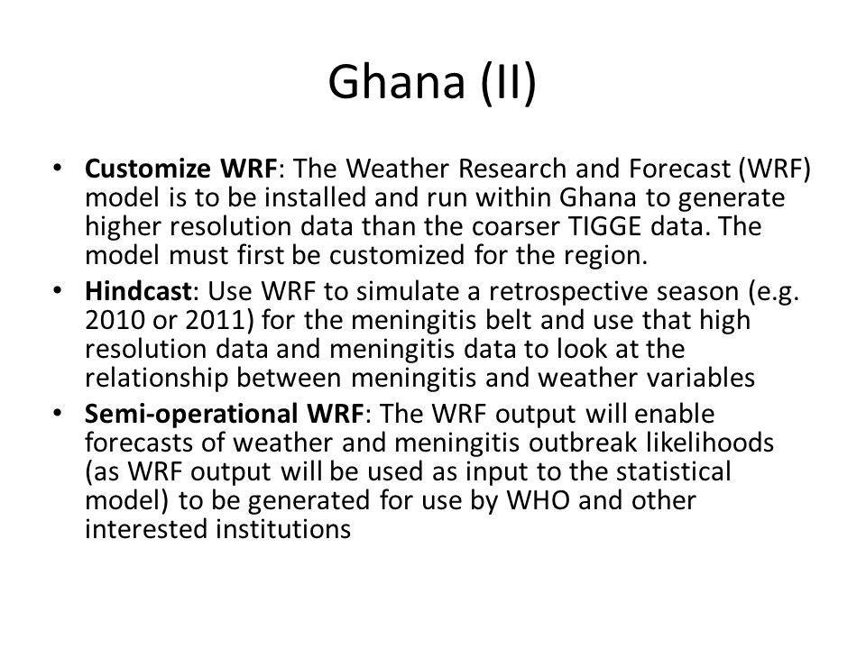 Ghana (II) Customize WRF: The Weather Research and Forecast (WRF) model is to be installed and run within Ghana to generate higher resolution data than the coarser TIGGE data.