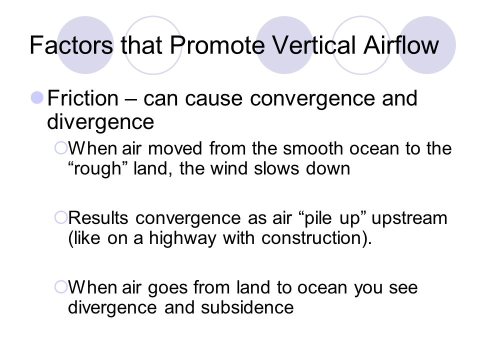 Factors that Promote Vertical Airflow Friction – can cause convergence and divergence When air moved from the smooth ocean to the rough land, the wind
