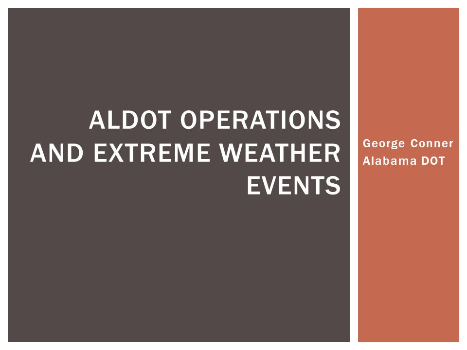 George Conner Alabama DOT ALDOT OPERATIONS AND EXTREME WEATHER EVENTS