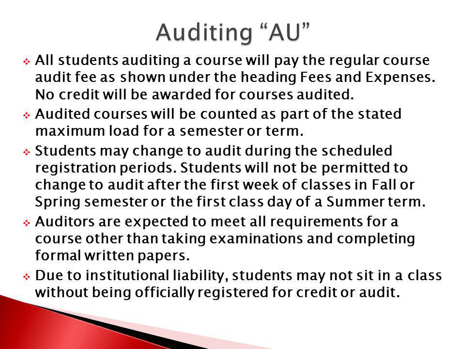 All students auditing a course will pay the regular course audit fee as shown under the heading Fees and Expenses. No credit will be awarded for cours