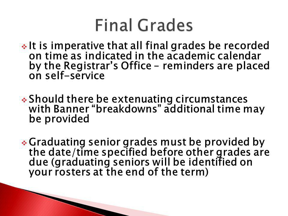 It is imperative that all final grades be recorded on time as indicated in the academic calendar by the Registrars Office – reminders are placed on se
