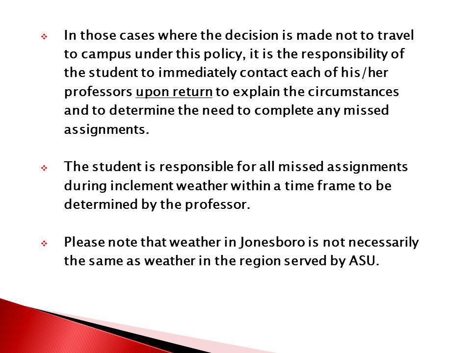 In those cases where the decision is made not to travel to campus under this policy, it is the responsibility of the student to immediately contact ea