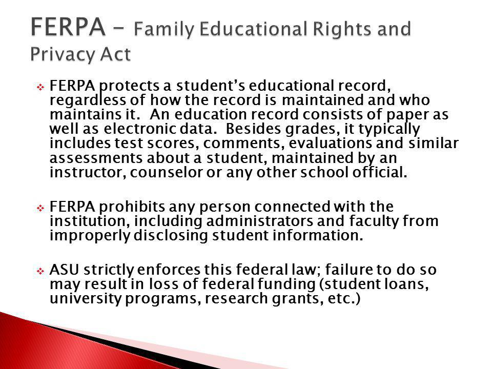 FERPA protects a students educational record, regardless of how the record is maintained and who maintains it. An education record consists of paper a