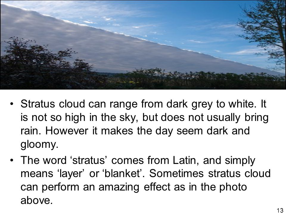 Stratus cloud can range from dark grey to white.