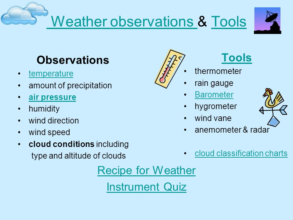 Weather Stations Real Time Weather Observations 1. Temperature 2. Rain Fall 3. Wind Direction 4.Wind Speed 5.Air Pressure 6. Cloud Conditions Weather