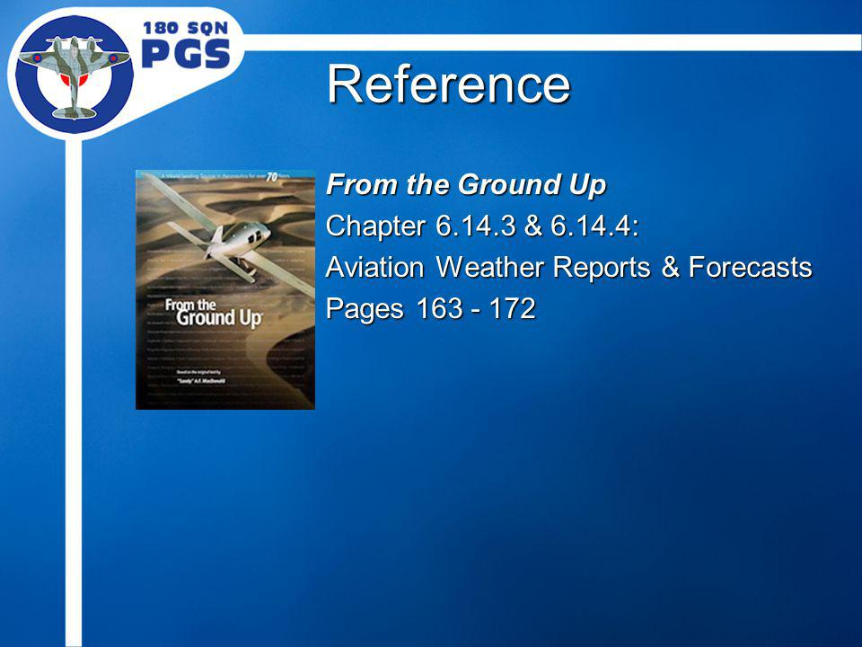 Reference From the Ground Up Chapter 6.14.3 & 6.14.4: Aviation Weather Reports & Forecasts Pages 163 - 172