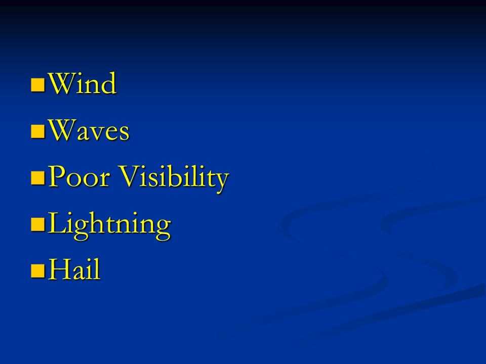Wind Wind Waves Waves Poor Visibility Poor Visibility Lightning Lightning Hail Hail