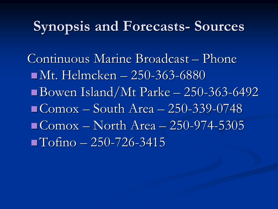 Synopsis and Forecasts- Sources Continuous Marine Broadcast – Phone Mt. Helmcken – 250-363-6880 Mt. Helmcken – 250-363-6880 Bowen Island/Mt Parke – 25