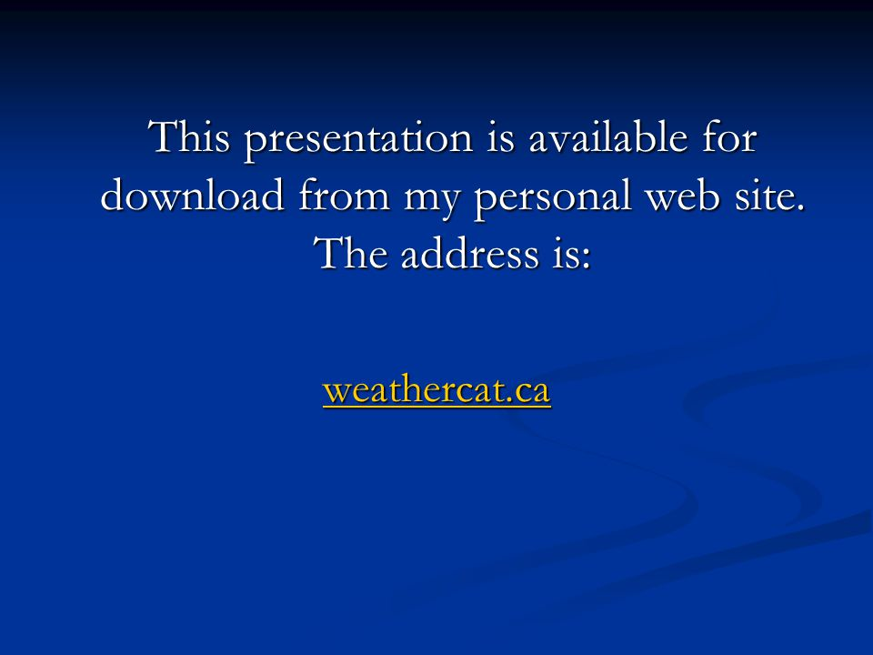 This presentation is available for download from my personal web site. The address is: weathercat.ca