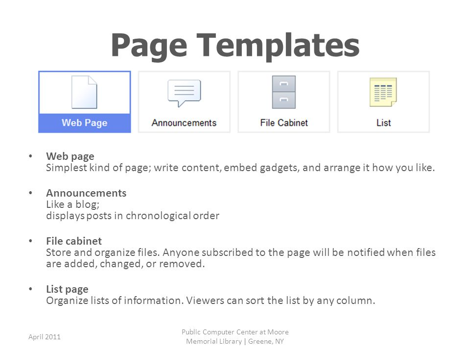 Page Templates Web page Simplest kind of page; write content, embed gadgets, and arrange it how you like. Announcements Like a blog; displays posts in