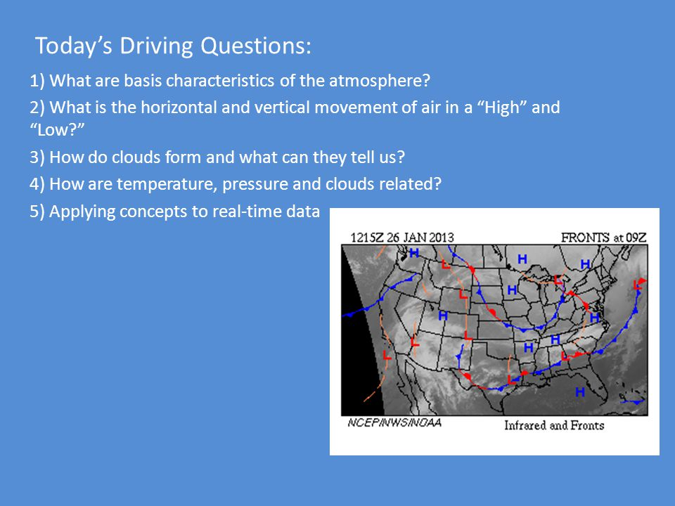 1) What are basis characteristics of the atmosphere? 2) What is the horizontal and vertical movement of air in a High and Low? 3) How do clouds form a