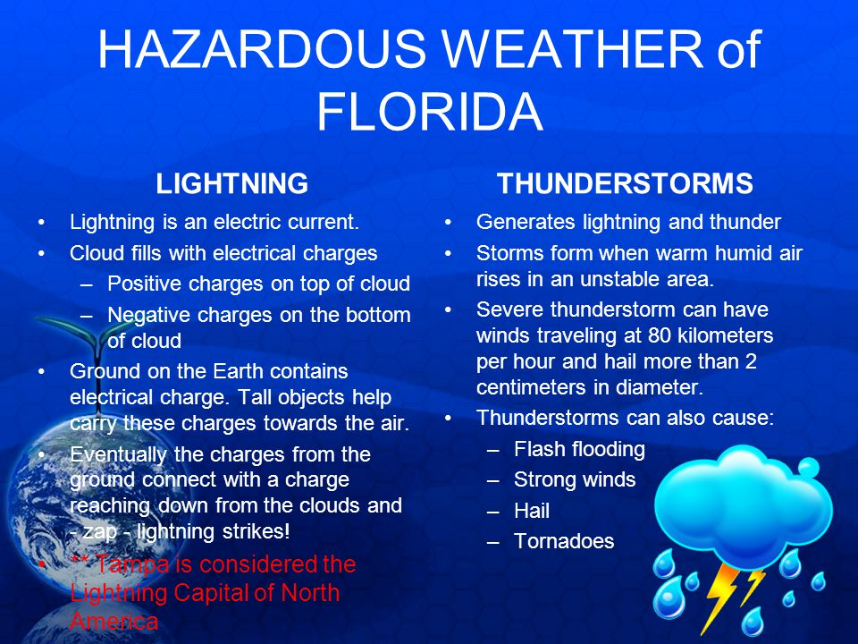 HAZARDOUS WEATHER of FLORIDA LIGHTNING Lightning is an electric current. Cloud fills with electrical charges –Positive charges on top of cloud –Negati