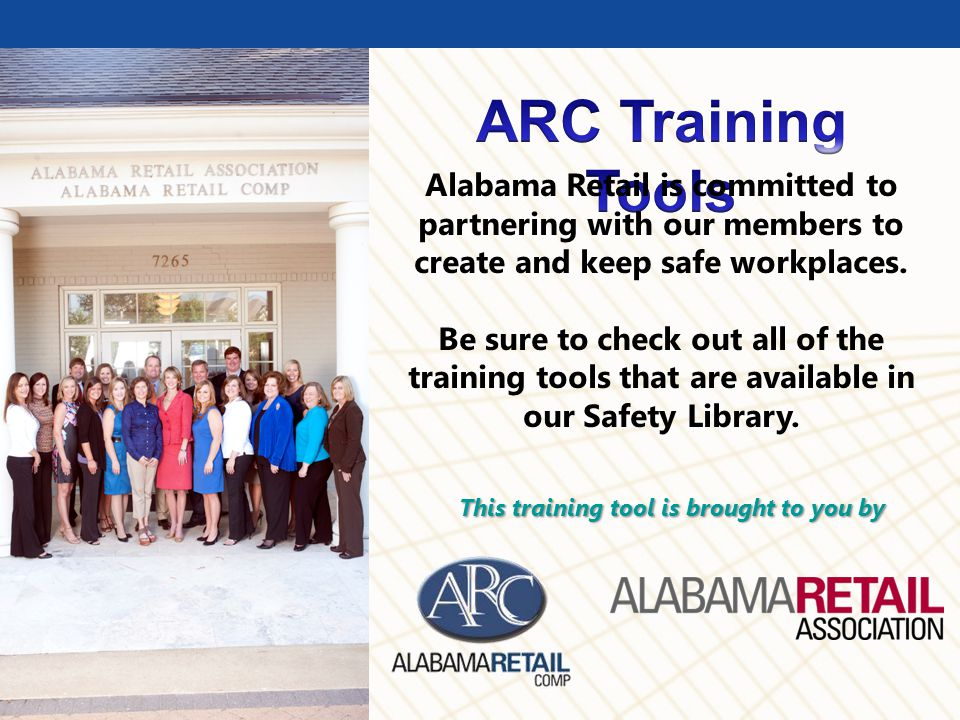 © BLR ® Business & Legal Resources 1112 Alabama Retail is committed to partnering with our members to create and keep safe workplaces. Be sure to chec