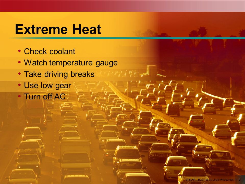 Check coolant Watch temperature gauge Take driving breaks Use low gear Turn off AC Extreme Heat