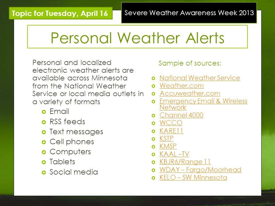 Severe Weather Awareness Week 2013 Topic for Tuesday, April 16 Personal Weather Alerts Personal and localized electronic weather alerts are available